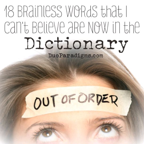 18 Brainless Words That I Cant Believe Are Now In The Dictionary