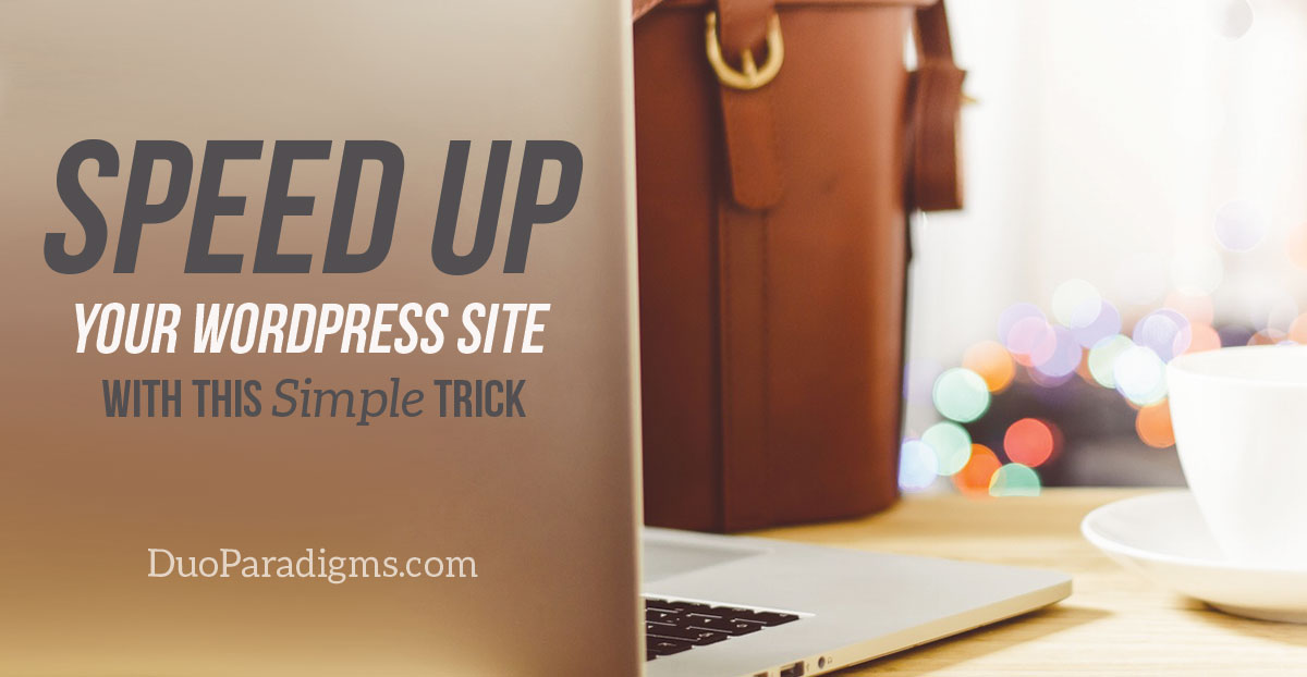 Speed Up Your WordPress Site With This Simple Trick
