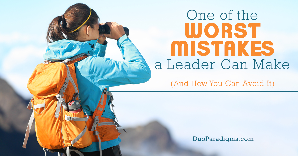 One of the Worst Mistakes a Leader Can Make (And How You Can Avoid It)
