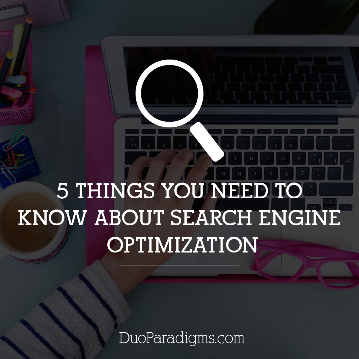 5 Things You Need to Know About Search Engine Optimization